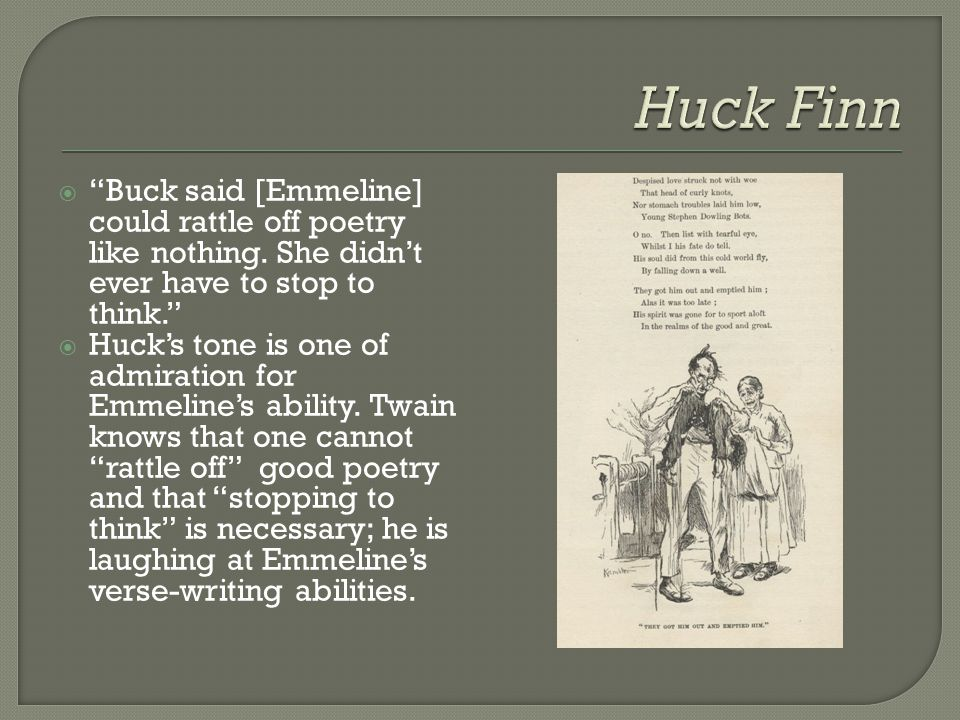 Huck Finn Buck said [Emmeline] could rattle off poetry like nothing. She didn't ever have to stop to think.